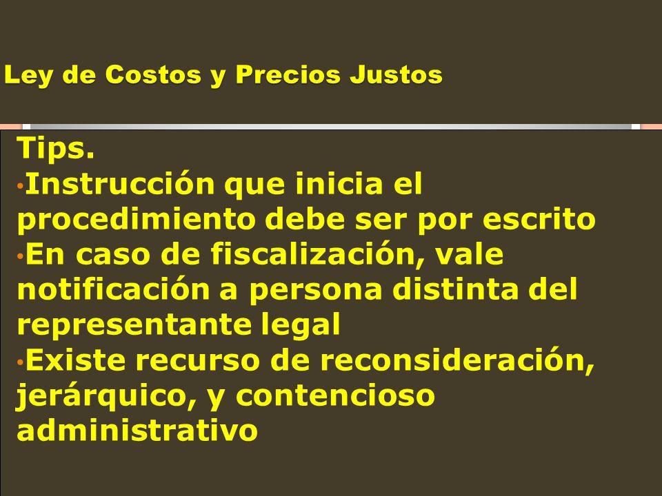 Ley de Costos y Precios Justos Tips. Instrucción que inicia el procedimiento debe ser por escrito En caso de fiscalización, vale notificación a person