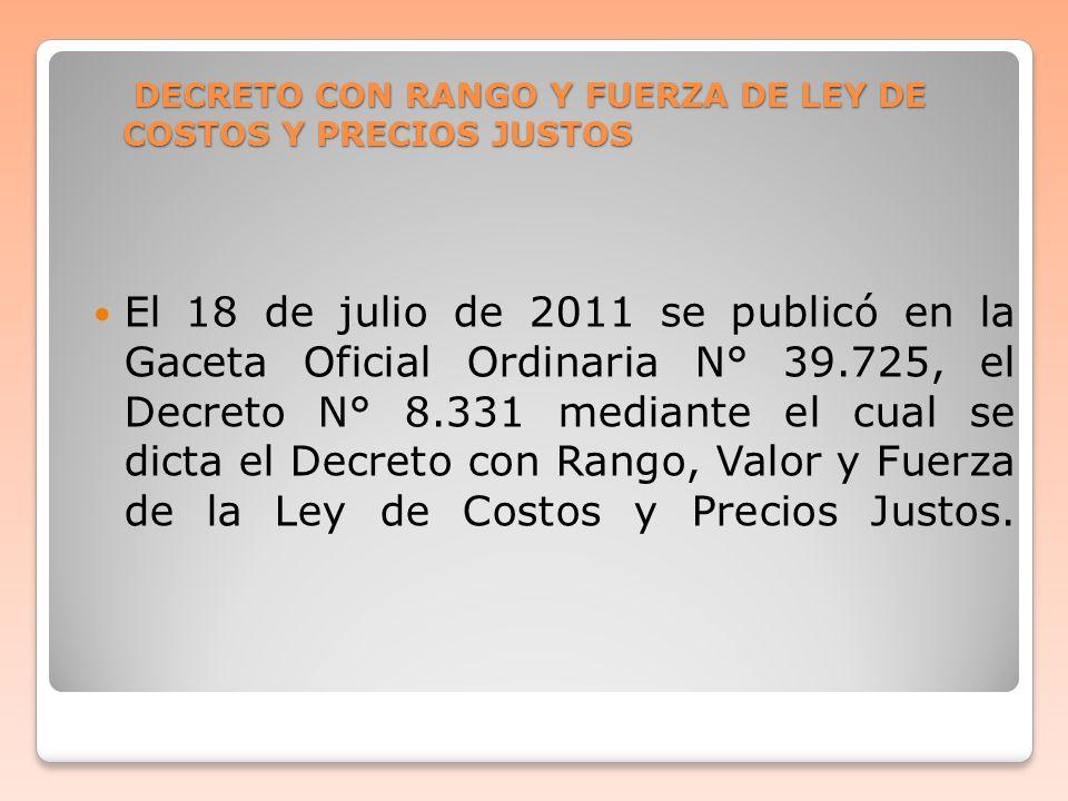 DECRETO CON RANGO Y FUERZA DE LEY DE COSTOS Y PRECIOS JUSTOS DECRETO CON RANGO Y FUERZA DE LEY DE COSTOS Y PRECIOS JUSTOS El 18 de julio de 2011 se pu
