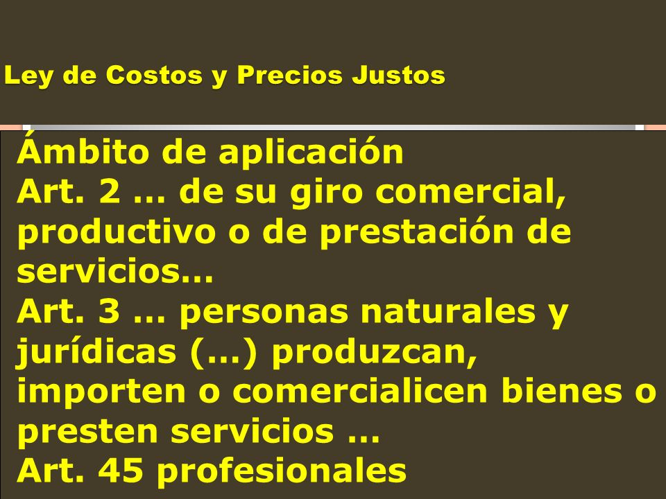 Ley de Costos y Precios Justos Fines Establecer mecanismos de control previo a aquellas empresas con ganancias excesivas en proporción a las estructuras de costos….