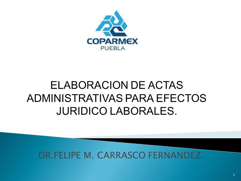 DR.FELIPE M. CARRASCO FERNANDEZ. 1 ELABORACION DE ACTAS ADMINISTRATIVAS PARA EFECTOS JURIDICO LABORALES.