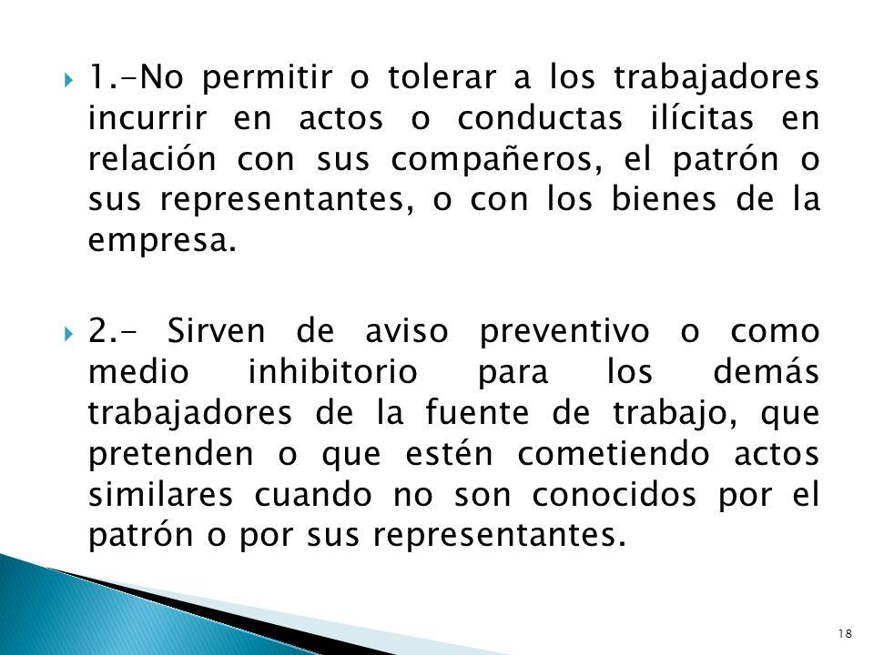 1.-No permitir o tolerar a los trabajadores incurrir en actos o conductas ilícitas en relación con sus compañeros, el patrón o sus representantes, o c