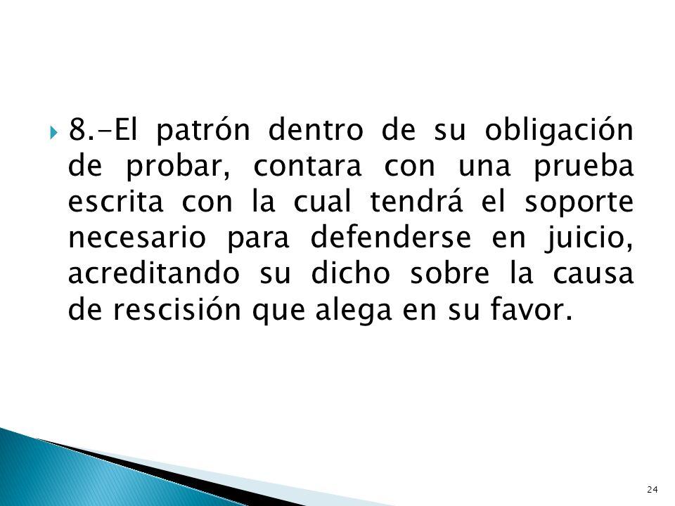 8.-El patrón dentro de su obligación de probar, contara con una prueba escrita con la cual tendrá el soporte necesario para defenderse en juicio, acre