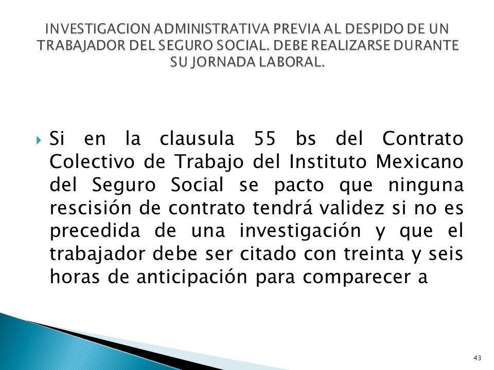 Si en la clausula 55 bs del Contrato Colectivo de Trabajo del Instituto Mexicano del Seguro Social se pacto que ninguna rescisión de contrato tendrá v