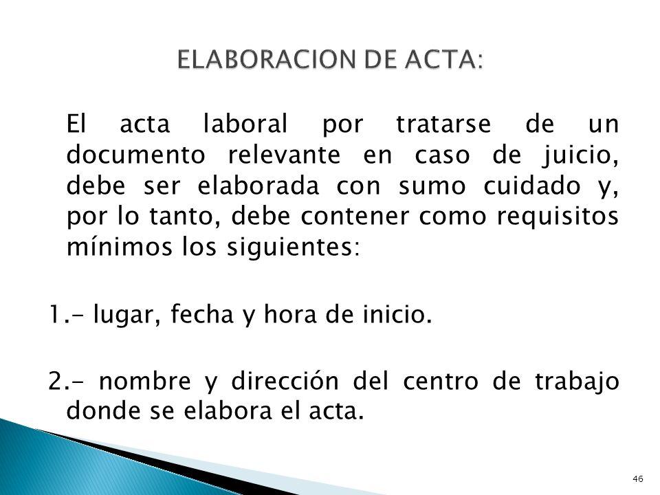 El acta laboral por tratarse de un documento relevante en caso de juicio, debe ser elaborada con sumo cuidado y, por lo tanto, debe contener como requ