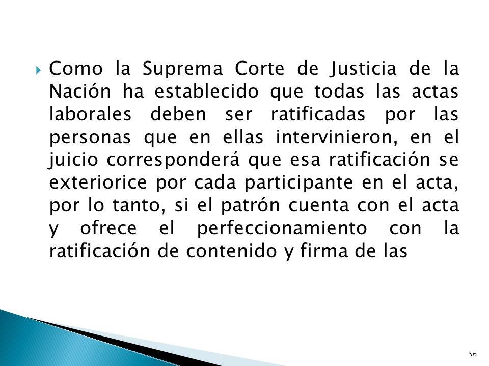 Como la Suprema Corte de Justicia de la Nación ha establecido que todas las actas laborales deben ser ratificadas por las personas que en ellas interv