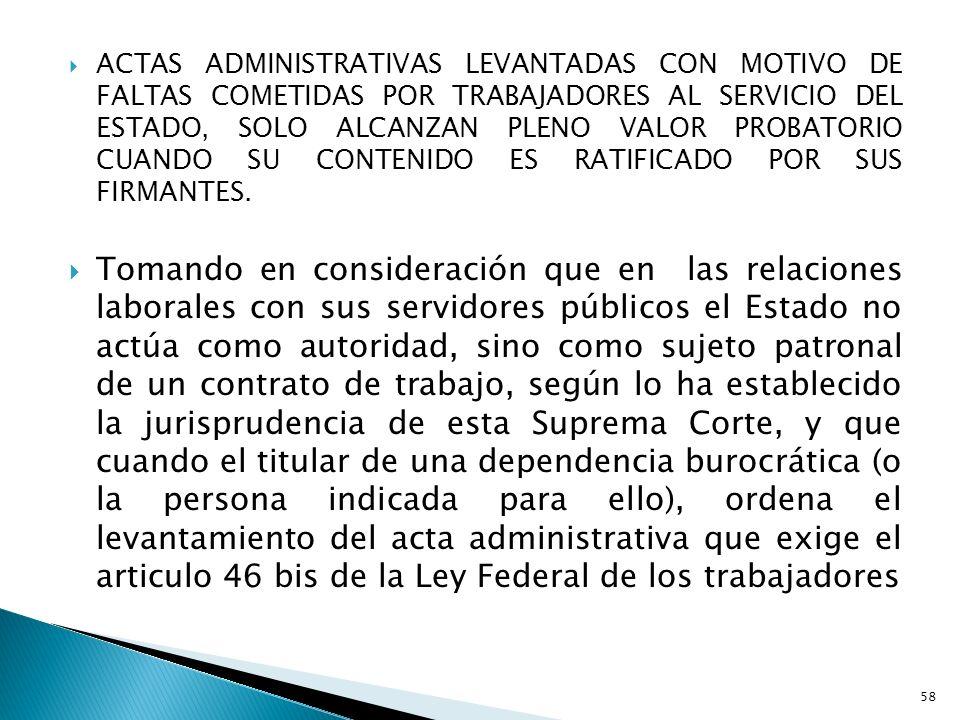 ACTAS ADMINISTRATIVAS LEVANTADAS CON MOTIVO DE FALTAS COMETIDAS POR TRABAJADORES AL SERVICIO DEL ESTADO, SOLO ALCANZAN PLENO VALOR PROBATORIO CUANDO S
