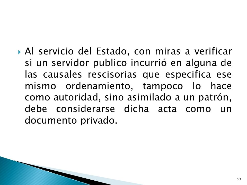 Al servicio del Estado, con miras a verificar si un servidor publico incurrió en alguna de las causales rescisorias que especifica ese mismo ordenamie