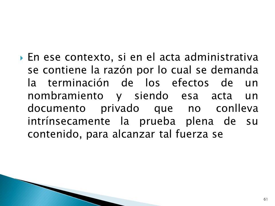 En ese contexto, si en el acta administrativa se contiene la razón por lo cual se demanda la terminación de los efectos de un nombramiento y siendo es