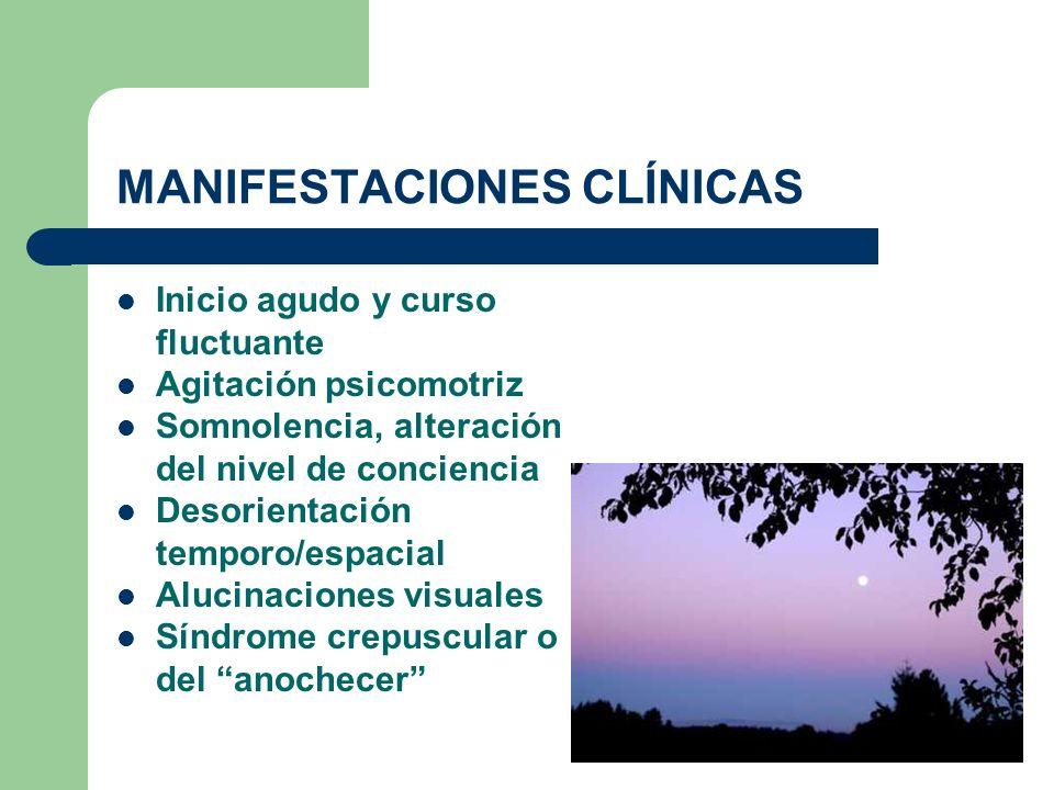 MANIFESTACIONES CLÍNICAS Inicio agudo y curso fluctuante Agitación psicomotriz Somnolencia, alteración del nivel de conciencia Desorientación temporo/