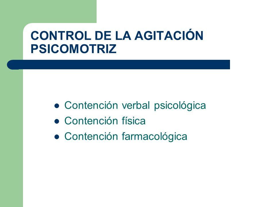 CONTROL DE LA AGITACIÓN PSICOMOTRIZ Contención verbal psicológica Contención física Contención farmacológica