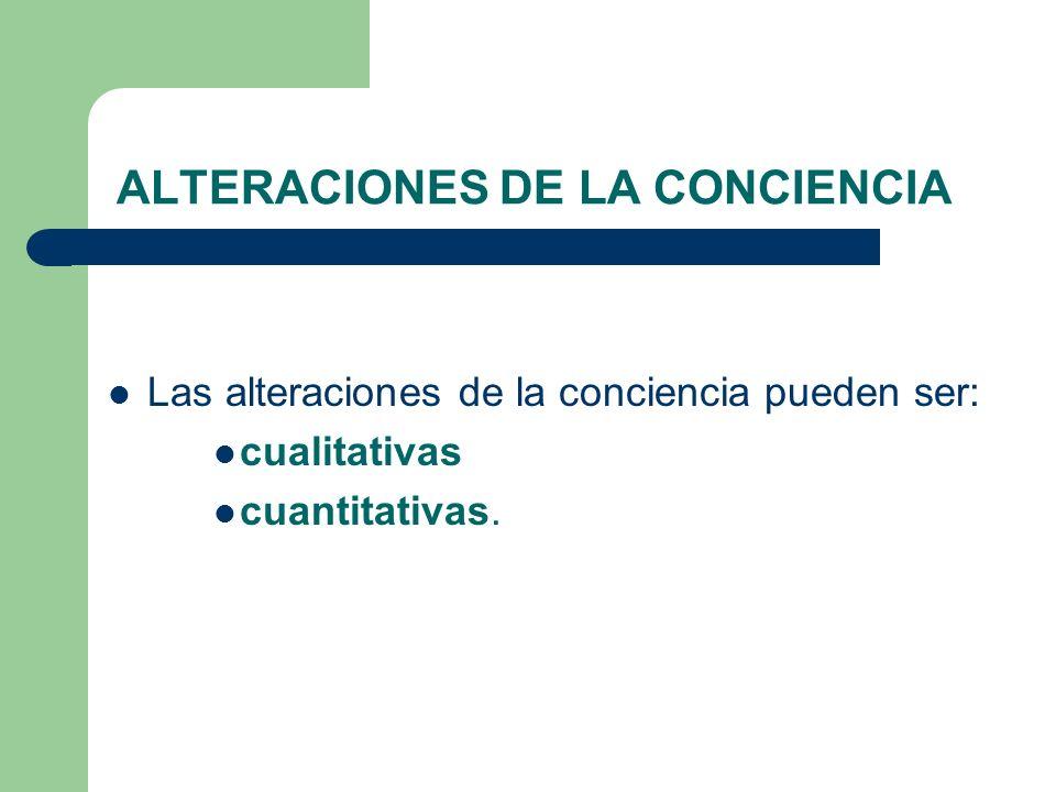 ALTERACIONES DE LA CONCIENCIA Las alteraciones de la conciencia pueden ser: cualitativas cuantitativas.
