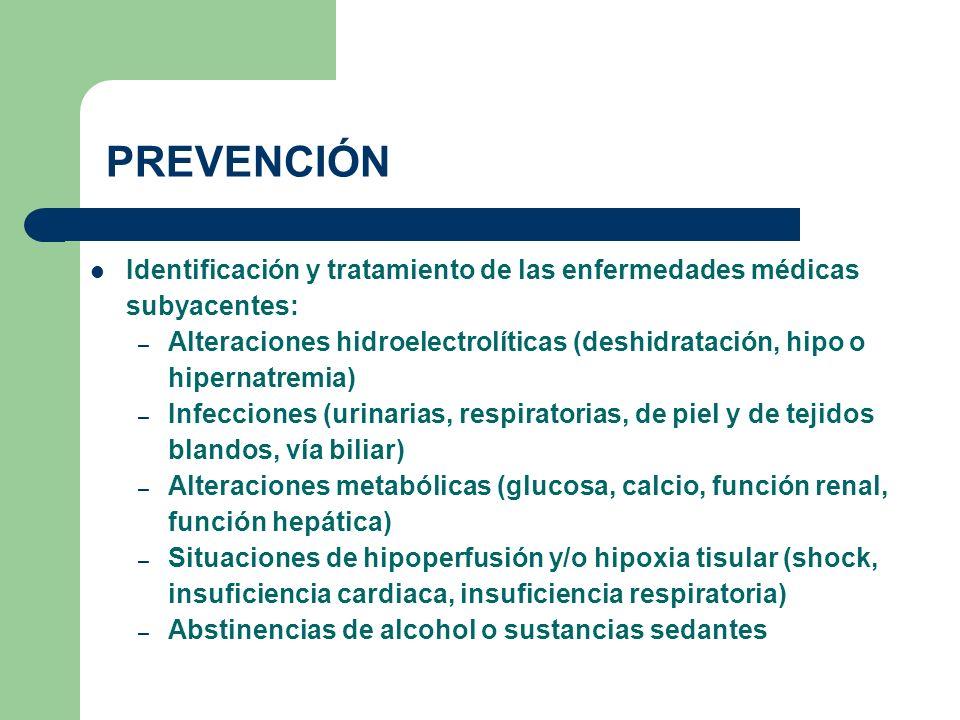 PREVENCIÓN Identificación y tratamiento de las enfermedades médicas subyacentes: – Alteraciones hidroelectrolíticas (deshidratación, hipo o hipernatre