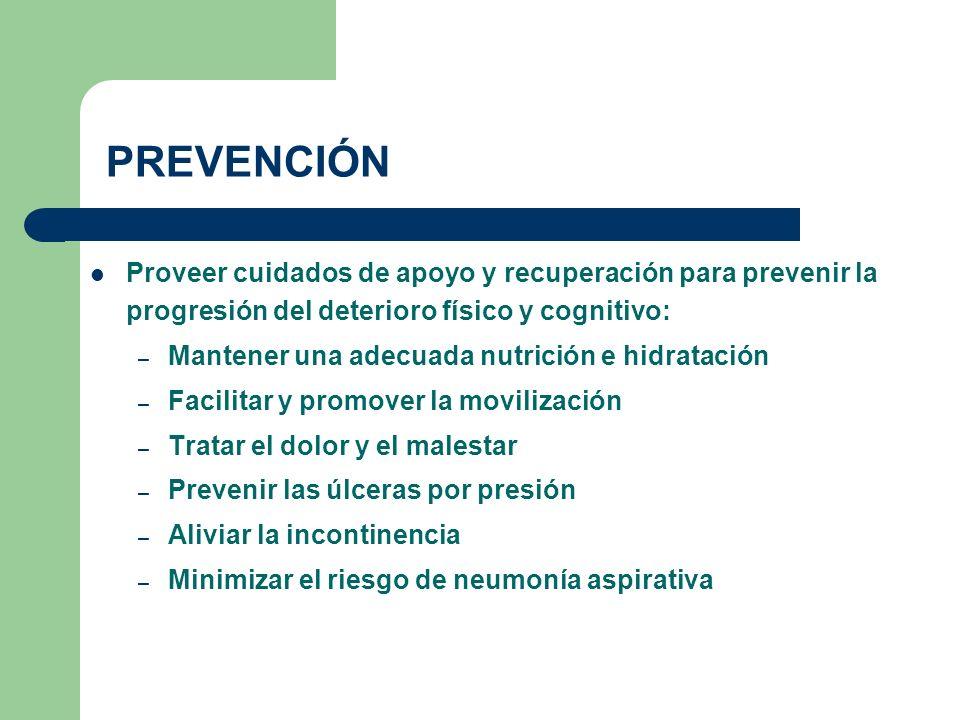 PREVENCIÓN Proveer cuidados de apoyo y recuperación para prevenir la progresión del deterioro físico y cognitivo: – Mantener una adecuada nutrición e