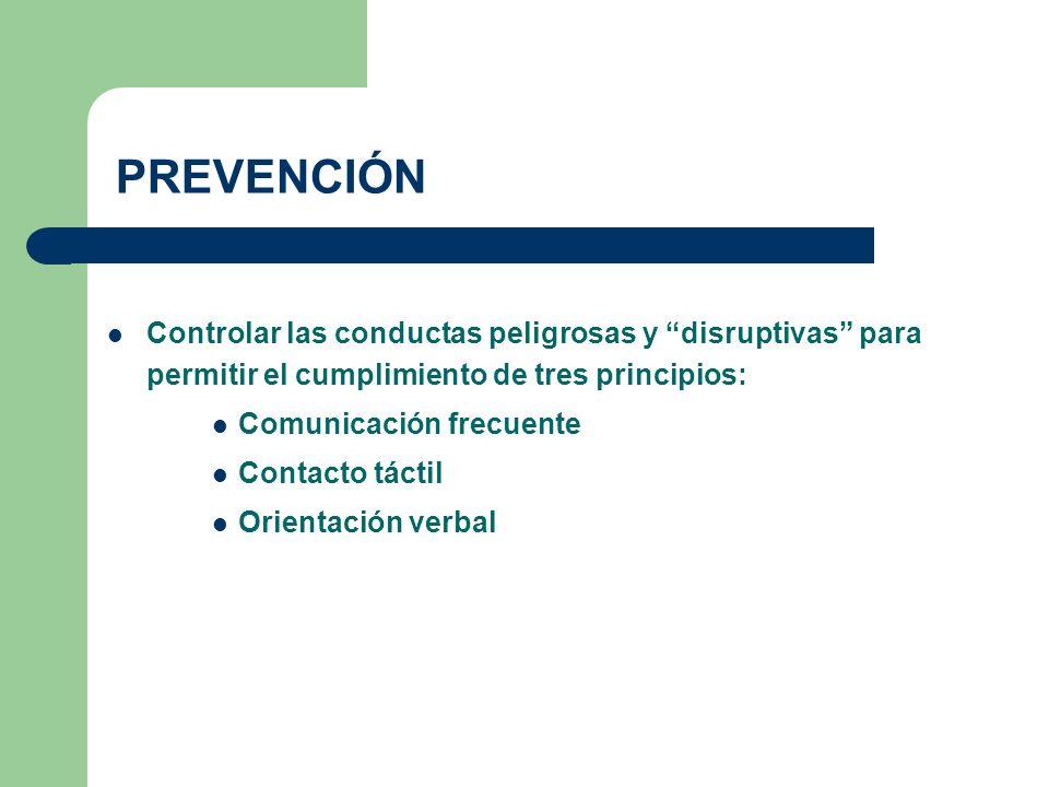 PREVENCIÓN Controlar las conductas peligrosas y disruptivas para permitir el cumplimiento de tres principios: Comunicación frecuente Contacto táctil O
