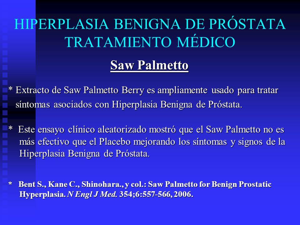 HIPERPLASIA BENIGNA DE PRÓSTATA TRATAMIENTO MÉDICO Saw Palmetto * Extracto de Saw Palmetto Berry es ampliamente usado para tratar síntomas asociados c