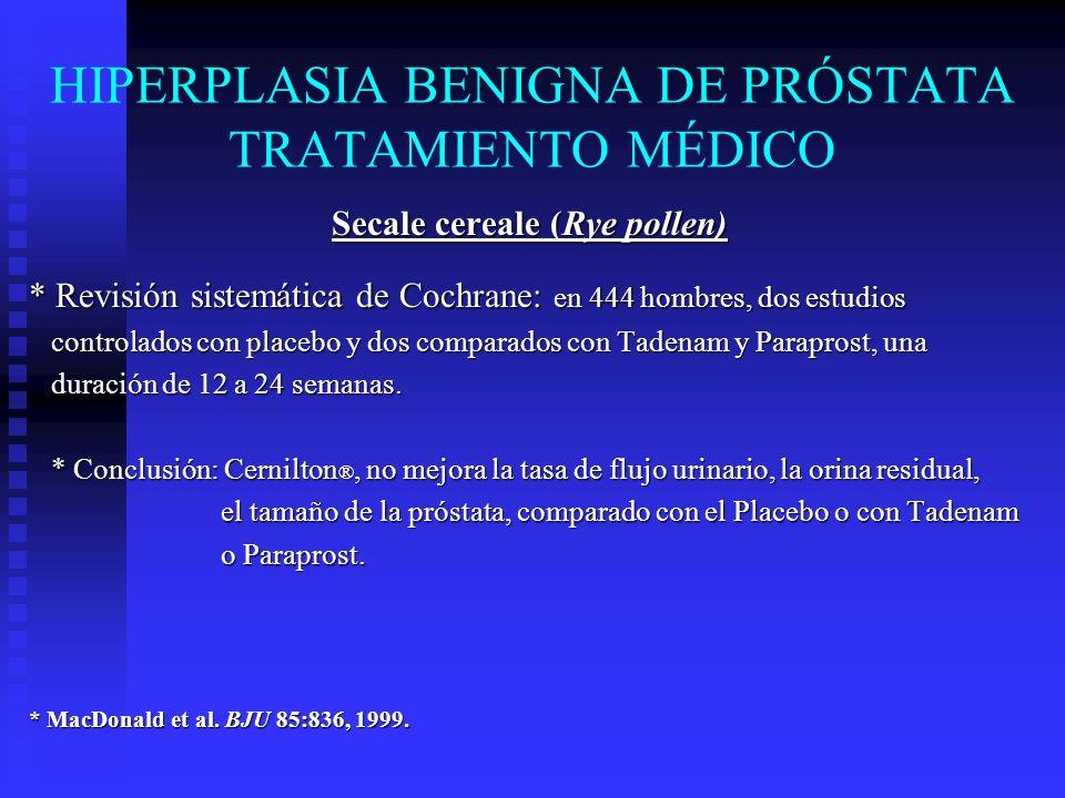 HIPERPLASIA BENIGNA DE PRÓSTATA TRATAMIENTO MÉDICO Hypoxis rooperi (South african star grass) * Revisión sistemática de Cochrane: en 519 hombres, 4 ensayos clínicos, aleatorizados doble ciego controlados con placebo.