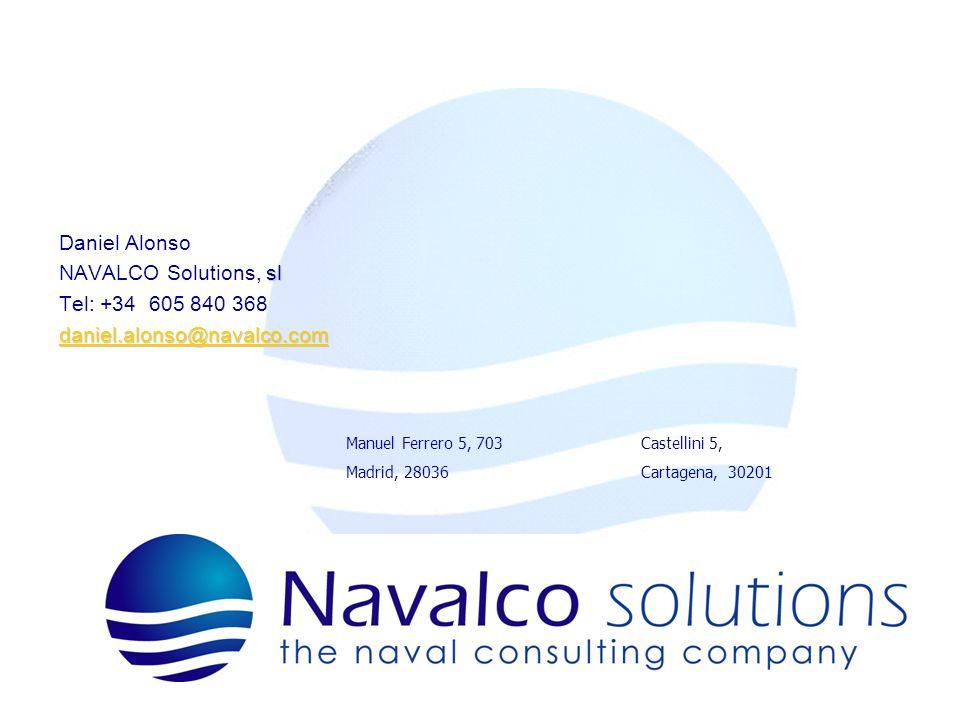 Daniel Alonso sl NAVALCO Solutions, sl Tel: +34 605 840 368 daniel.alonso@navalco.com Manuel Ferrero 5, 703 Madrid, 28036 Castellini 5, Cartagena, 302