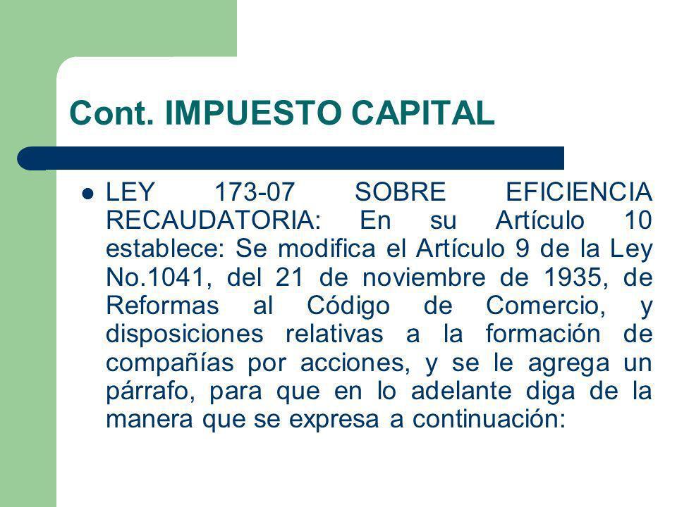 Cont. IMPUESTO CAPITAL LEY 173-07 SOBRE EFICIENCIA RECAUDATORIA: En su Artículo 10 establece: Se modifica el Artículo 9 de la Ley No.1041, del 21 de n