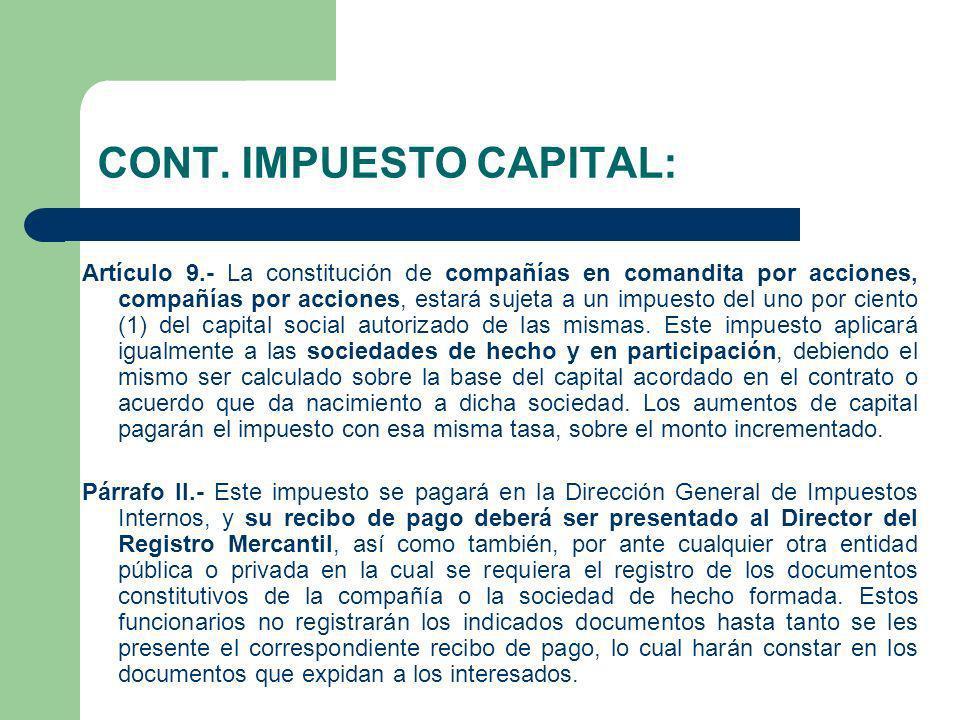 CONT. IMPUESTO CAPITAL: Artículo 9.- La constitución de compañías en comandita por acciones, compañías por acciones, estará sujeta a un impuesto del u