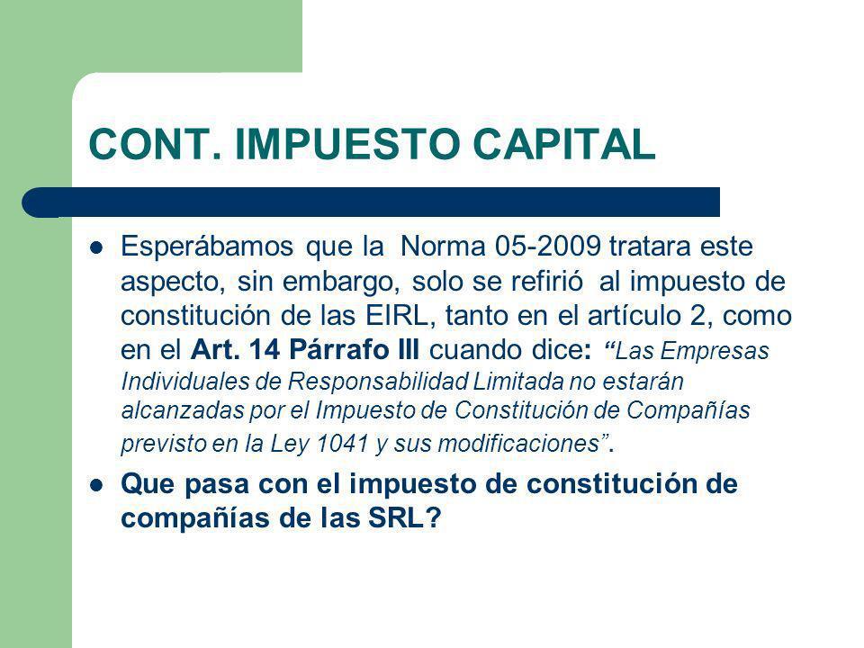 CONT. IMPUESTO CAPITAL Esperábamos que la Norma 05-2009 tratara este aspecto, sin embargo, solo se refirió al impuesto de constitución de las EIRL, ta