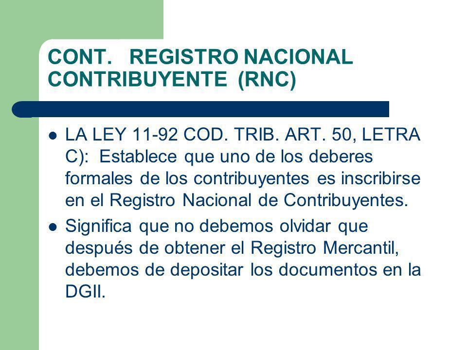 CONT. REGISTRO NACIONAL CONTRIBUYENTE (RNC) LA LEY 11-92 COD. TRIB. ART. 50, LETRA C): Establece que uno de los deberes formales de los contribuyentes