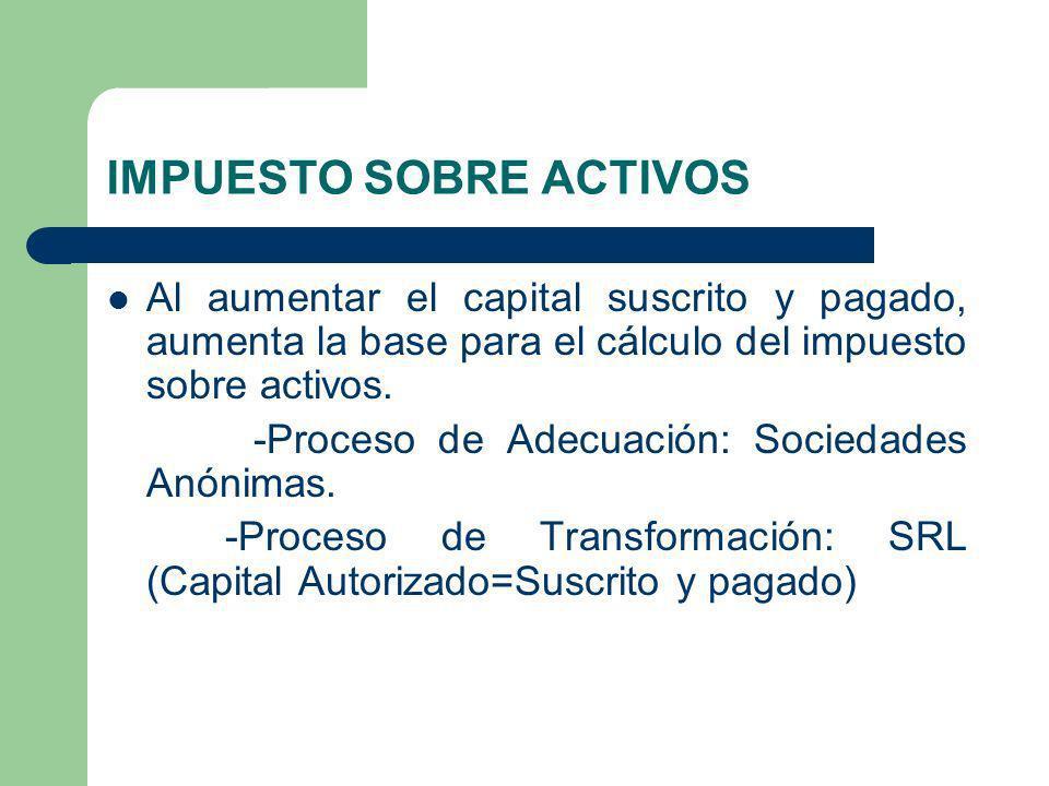 IMPUESTO SOBRE ACTIVOS Al aumentar el capital suscrito y pagado, aumenta la base para el cálculo del impuesto sobre activos. -Proceso de Adecuación: S