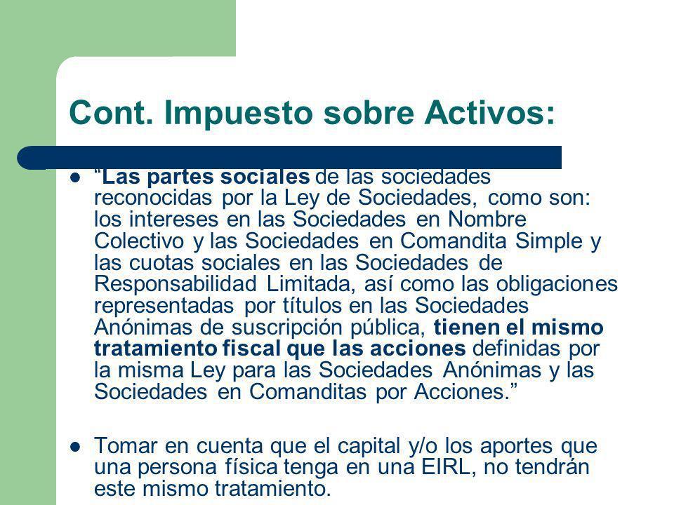 Cont. Impuesto sobre Activos: Las partes sociales de las sociedades reconocidas por la Ley de Sociedades, como son: los intereses en las Sociedades en