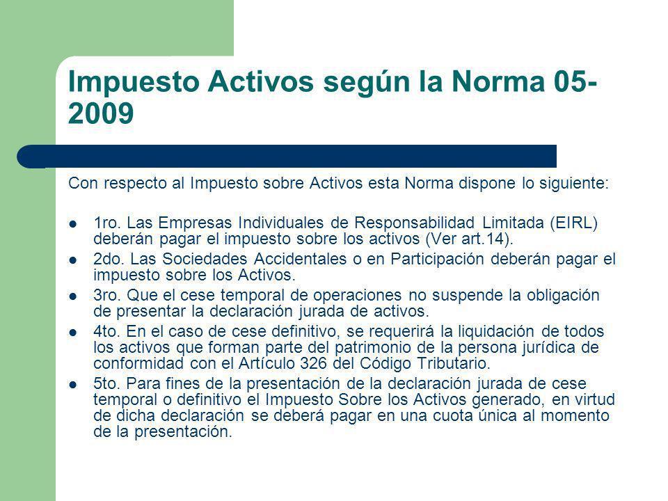 Impuesto Activos según la Norma 05- 2009 Con respecto al Impuesto sobre Activos esta Norma dispone lo siguiente: 1ro. Las Empresas Individuales de Res