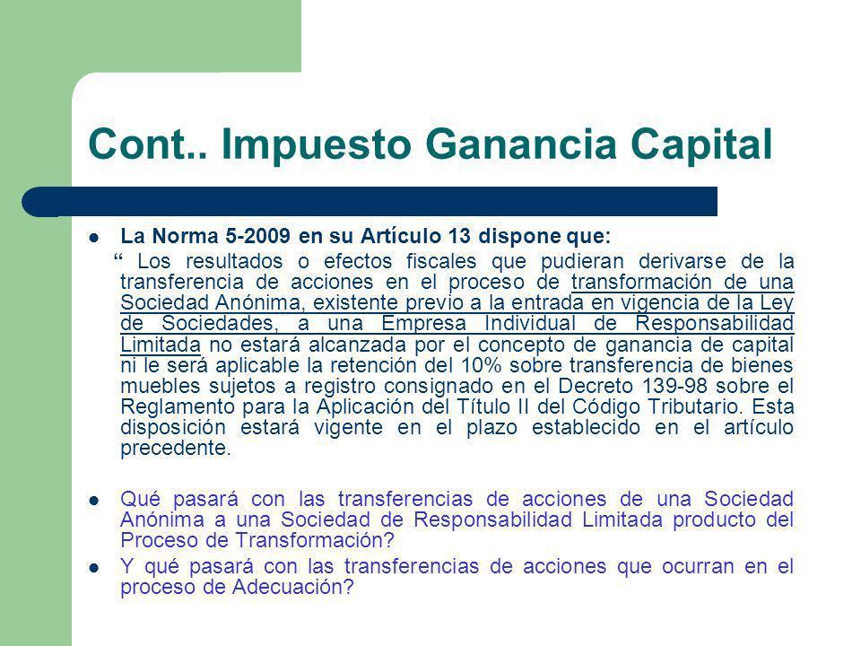 Cont.. Impuesto Ganancia Capital La Norma 5-2009 en su Artículo 13 dispone que: Los resultados o efectos fiscales que pudieran derivarse de la transfe