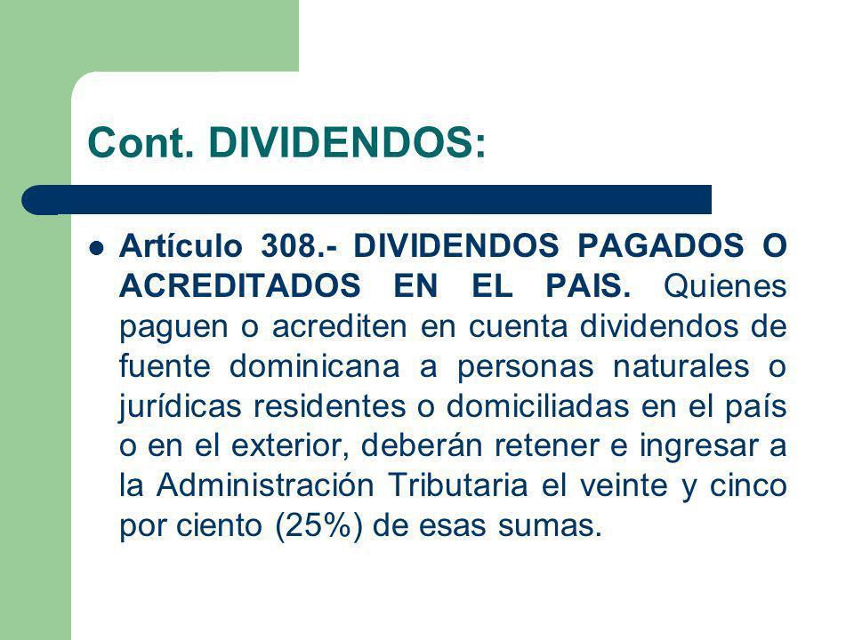 Cont. DIVIDENDOS: Artículo 308.- DIVIDENDOS PAGADOS O ACREDITADOS EN EL PAIS. Quienes paguen o acrediten en cuenta dividendos de fuente dominicana a p