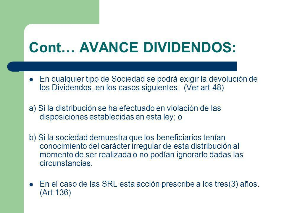 Cont… AVANCE DIVIDENDOS: En cualquier tipo de Sociedad se podrá exigir la devolución de los Dividendos, en los casos siguientes: (Ver art.48) a) Si la