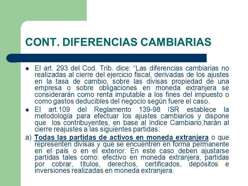 CONT. DIFERENCIAS CAMBIARIAS El art. 293 del Cod. Trib. dice: Las diferencias cambiarias no realizadas al cierre del ejercicio fiscal, derivadas de lo