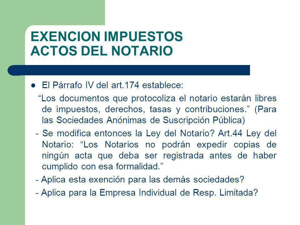 EXENCION IMPUESTOS ACTOS DEL NOTARIO El Párrafo IV del art.174 establece: Los documentos que protocoliza el notario estarán libres de impuestos, derec