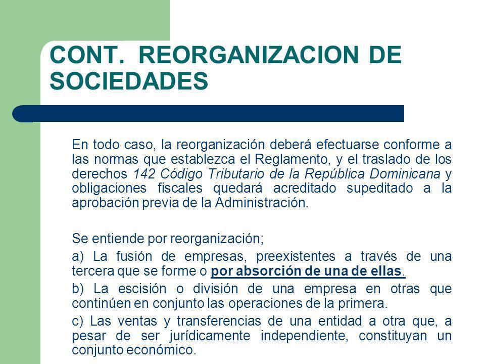CONT. REORGANIZACION DE SOCIEDADES En todo caso, la reorganización deberá efectuarse conforme a las normas que establezca el Reglamento, y el traslado
