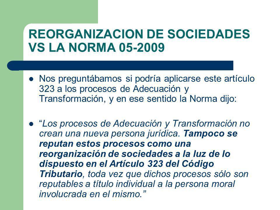 REORGANIZACION DE SOCIEDADES VS LA NORMA 05-2009 Nos preguntábamos si podría aplicarse este artículo 323 a los procesos de Adecuación y Transformación