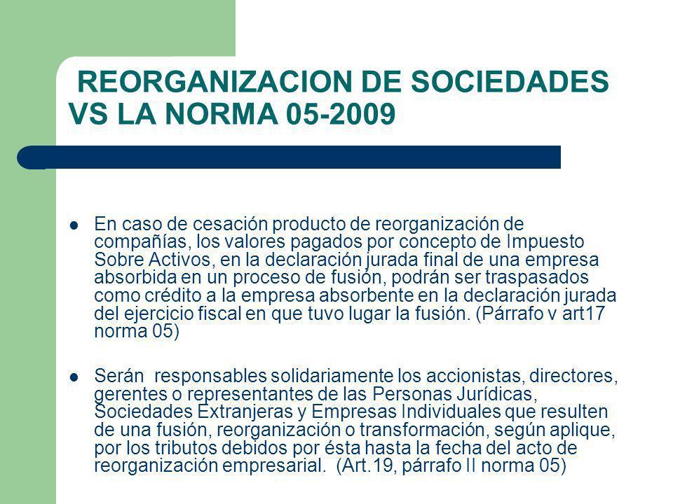 REORGANIZACION DE SOCIEDADES VS LA NORMA 05-2009 En caso de cesación producto de reorganización de compañías, los valores pagados por concepto de Impu