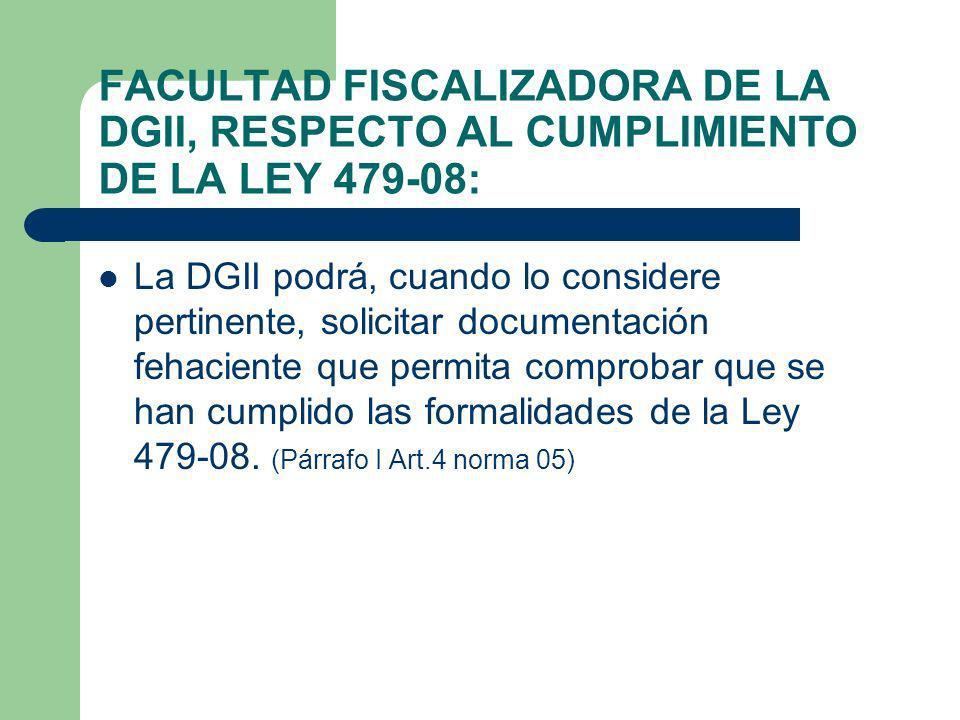 FACULTAD FISCALIZADORA DE LA DGII, RESPECTO AL CUMPLIMIENTO DE LA LEY 479-08: La DGII podrá, cuando lo considere pertinente, solicitar documentación f