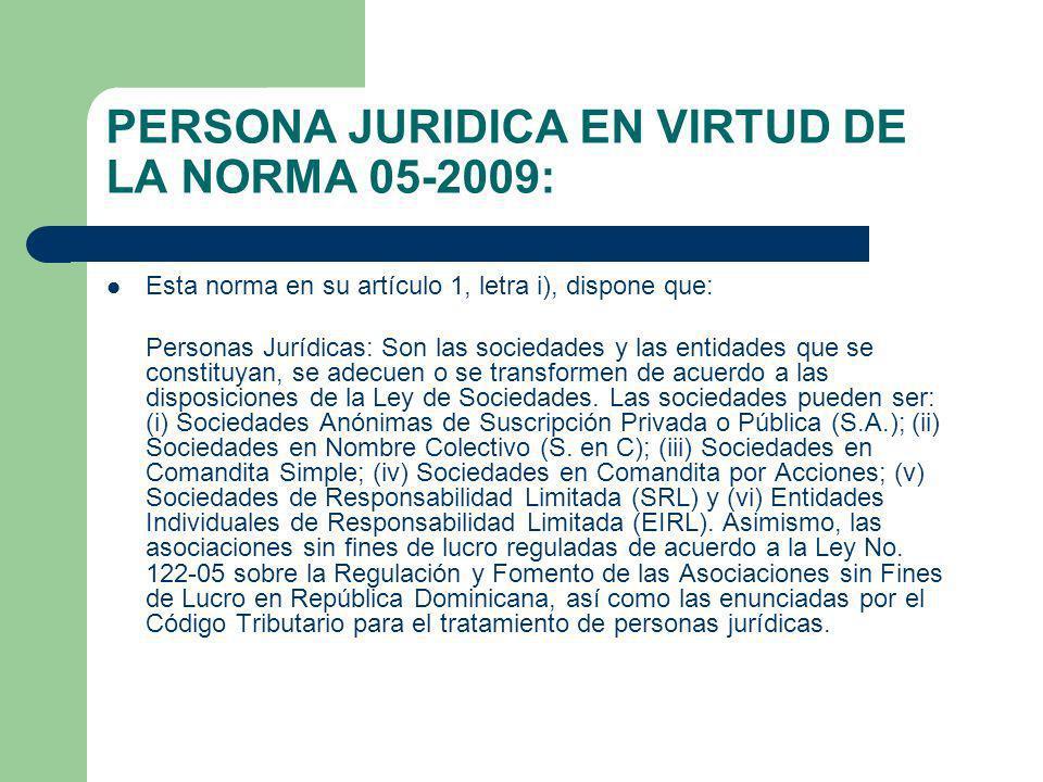 PERSONA JURIDICA EN VIRTUD DE LA NORMA 05-2009: Esta norma en su artículo 1, letra i), dispone que: Personas Jurídicas: Son las sociedades y las entid