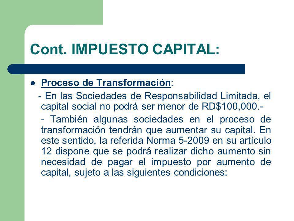 Cont. IMPUESTO CAPITAL: Proceso de Transformación: - En las Sociedades de Responsabilidad Limitada, el capital social no podrá ser menor de RD$100,000