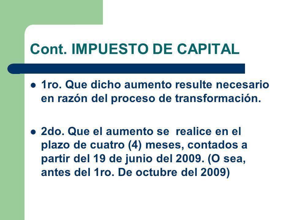 Cont. IMPUESTO DE CAPITAL 1ro. Que dicho aumento resulte necesario en razón del proceso de transformación. 2do. Que el aumento se realice en el plazo