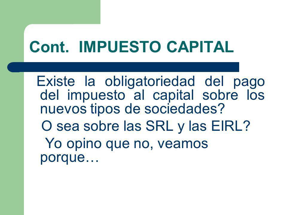 Cont. IMPUESTO CAPITAL Existe la obligatoriedad del pago del impuesto al capital sobre los nuevos tipos de sociedades? O sea sobre las SRL y las EIRL?