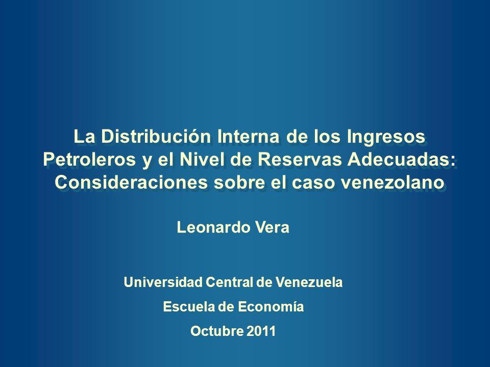 La Distribución Interna de los Ingresos Petroleros y el Nivel de Reservas Adecuadas: Consideraciones sobre el caso venezolano La Distribución Interna