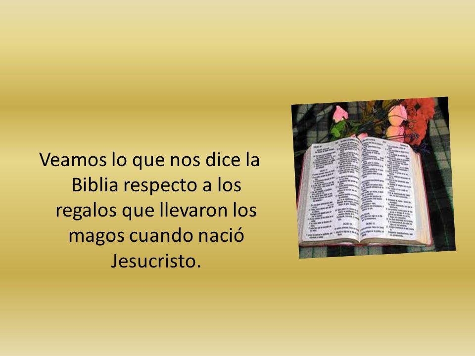 Veamos lo que nos dice la Biblia respecto a los regalos que llevaron los magos cuando nació Jesucristo.