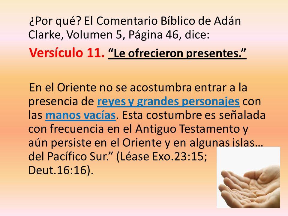 ¿Por qué? El Comentario Bíblico de Adán Clarke, Volumen 5, Página 46, dice: Versículo 11. Le ofrecieron presentes. En el Oriente no se acostumbra entr
