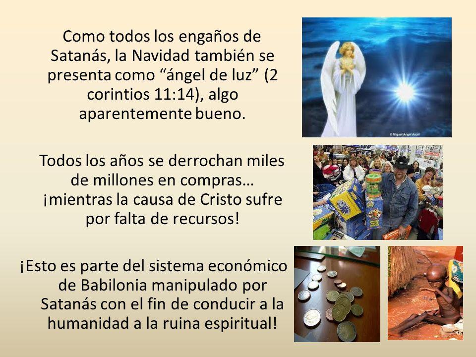 Como todos los engaños de Satanás, la Navidad también se presenta como ángel de luz (2 corintios 11:14), algo aparentemente bueno. Todos los años se d