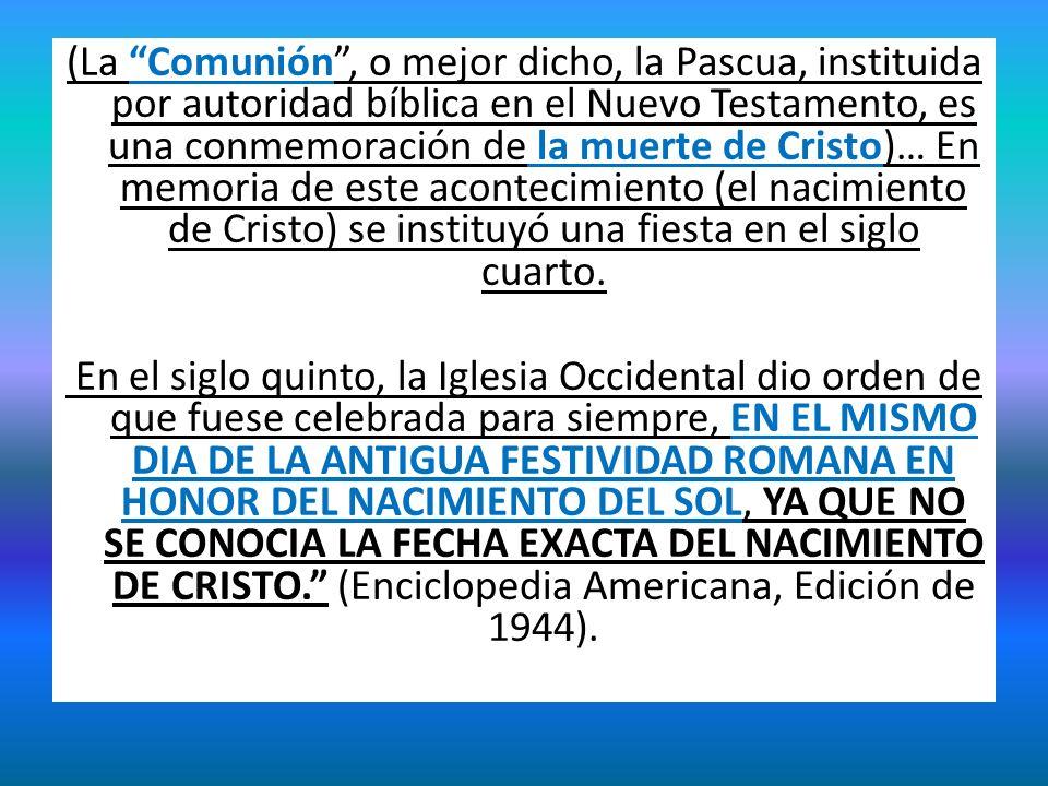 (La Comunión, o mejor dicho, la Pascua, instituida por autoridad bíblica en el Nuevo Testamento, es una conmemoración de la muerte de Cristo)… En memo