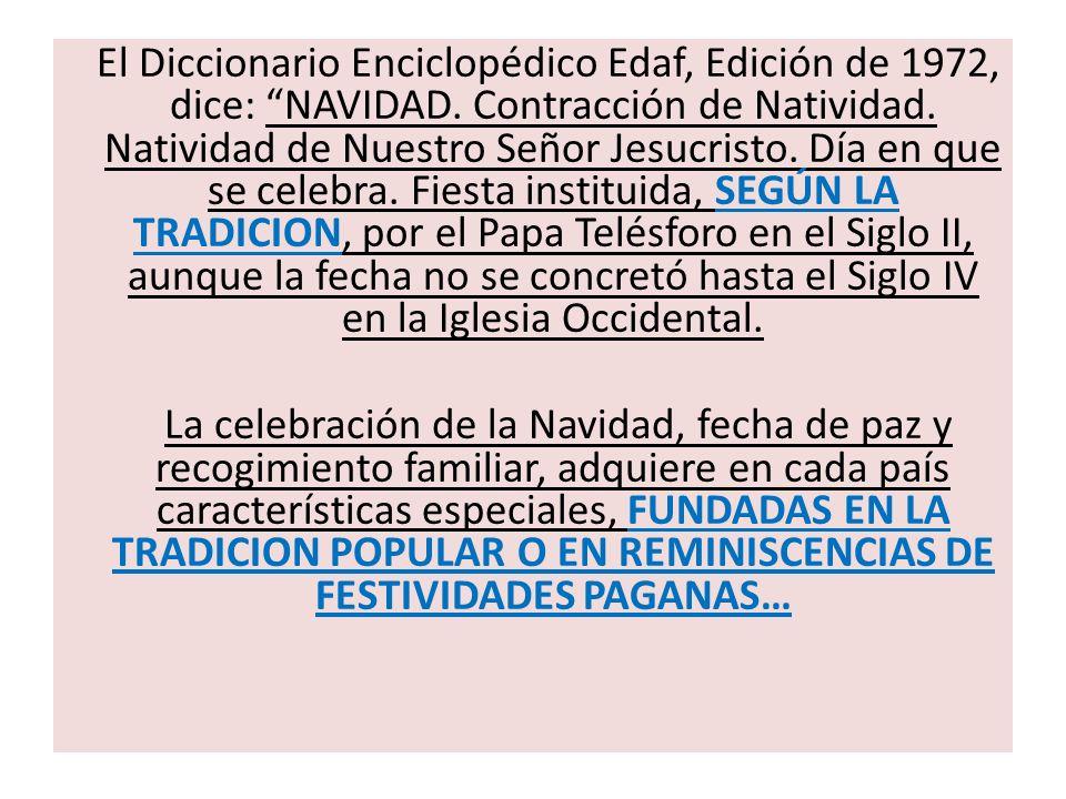 El Diccionario Enciclopédico Edaf, Edición de 1972, dice: NAVIDAD. Contracción de Natividad. Natividad de Nuestro Señor Jesucristo. Día en que se cele