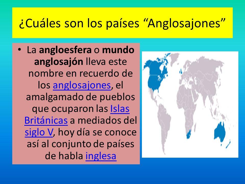 ¿Cuáles son los países Anglosajones La angloesfera o mundo anglosajón lleva este nombre en recuerdo de los anglosajones, el amalgamado de pueblos que