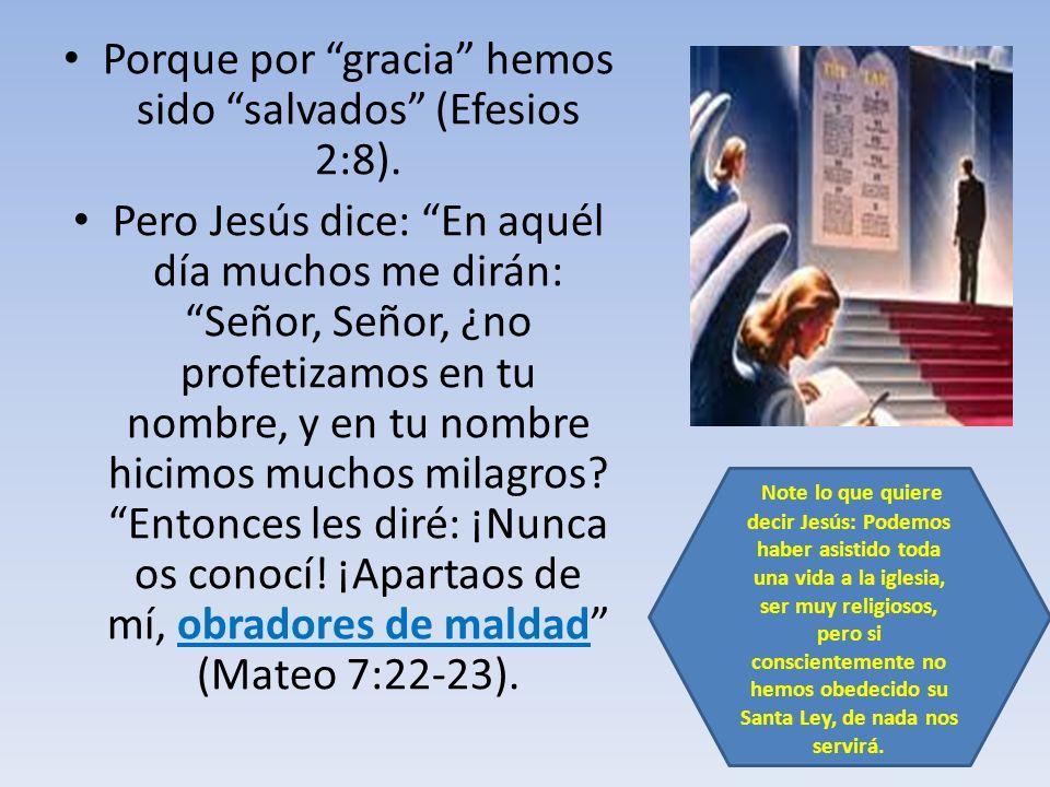 Porque por gracia hemos sido salvados (Efesios 2:8). Pero Jesús dice: En aquél día muchos me dirán: Señor, Señor, ¿no profetizamos en tu nombre, y en