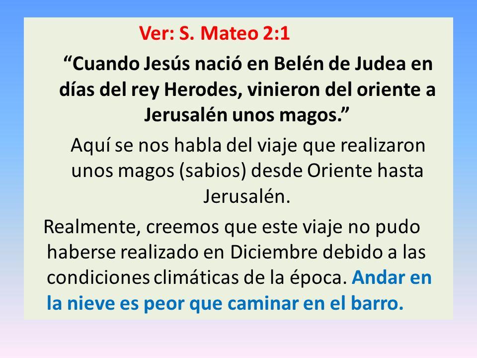 Ver: S. Mateo 2:1 Cuando Jesús nació en Belén de Judea en días del rey Herodes, vinieron del oriente a Jerusalén unos magos. Aquí se nos habla del via